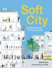 Soft City : Building Density for Everyday Life - Book