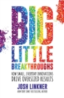 Big Little Breakthroughs : How Small, Everyday Innovations Drive Oversized Results - Book