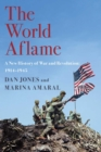 The World Aflame : A New History of War and Revolution: 1914-1945 - eBook