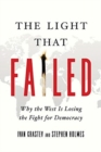 The Light That Failed : Why the West Is Losing the Fight for Democracy - Book