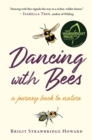 Dancing with Bees : A Journey Back to Nature - Book