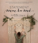 Statement Macrame : Create Stunning Large-Scale Wall Art, Headboards, Backdrops and Plant Hangers with Step-by-Step Tutorials - Book