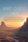 Spirit Quest 1969 : Tripping Through Lands Of Enchantment - eBook