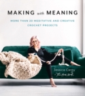 Making with Meaning : More Than 20 Meditative and Creative Crochet Projects - eBook