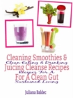 Cleaning Smoothies & Juicing Cleanse Recipes For A Clean Gut : Clean Eating & Drinking Recipes For A Sustained Living - eBook