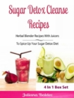 Sugar Detox Cleanse Recipes: Herbal Blender Recipes : Lose Pounds & Beat Sugar Addiction, Anxiety & Depression - Box Set - eBook