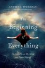 The Beginning of Everything : The Year I Lost My Mind and Found Myself - Book
