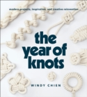 The Year of Knots : Modern Projects, Inspiration, and Creative Reinvention - eBook