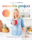 Smoothie Project : The 28-Day Plan to Feel Happy and Healthy No Matter Your Age - eBook