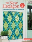 The New Hexagon 2 : 52 More Blocks to English Paper Piece - eBook