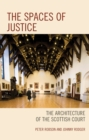 The Spaces of Justice : The Architecture of the Scottish Court - eBook