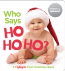 Who Says Ho Ho Ho? : Baby's First Christmas Book - Book