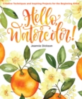 Hello, Watercolor! : Creative Techniques and Inspiring Projects for the Beginning Artist - Book