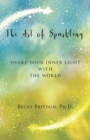 The Art of Sparkling : Share Your Inner Light With the World - eBook