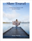 Slow Travel : Reconnecting with the World at Your Own Pace - Book