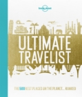 Lonely Planet's Ultimate Travelist : The 500 Best Places on the Planet...Ranked - Book