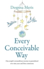 Every Conceivable Way : One couple's extraordinary journey to parenthood over nine years and three continents - Book