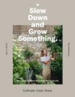 Slow Down and Grow Something : The Urban Grower's Recipe for the Good Life - Book