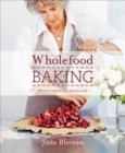 Wholefood Baking : Wholesome Ingredients for Delicious Results - Book