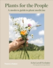 Plants for the People : A Modern Guide to Plant Medicine - Book