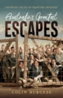 Australia's Greatest Escapes : Gripping tales of wartime bravery - eBook