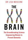 The XX Brain : The Groundbreaking Science Empowering Women to Prevent Dementia - eBook