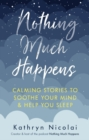 Nothing Much Happens : Calming stories to soothe your mind and help you sleep - eBook