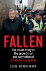 Fallen : The inside story of the secret trial and conviction of Cardinal George Pell - Book