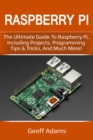 Raspberry Pi : The ultimate guide to raspberry pi, including projects, programming tips & tricks, and much more! - eBook