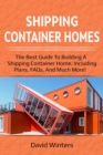 Shipping Container Homes : The best guide to building a shipping container home, including plans, FAQs, and much more! - eBook