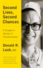 Second Lives, Second Chances : A Surgeon's Stories of Transformation - Book