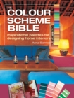 The Colour Scheme Bible : Inspirational Palettes for Designing Home Interiors - Book