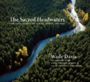 The Sacred Headwaters : The Fight to Save the Stikine, Skeena, and Nass - Book
