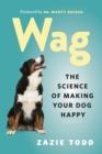 Wag : The Science of Making Your Dog Happy - eBook