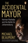 The Accidental Mayor : Herman Mashaba and the Battle for Johannesburg - eBook