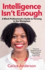 Intelligence isn't Enough : A Black Professional's Guide to Thriving in the Workplace - Book