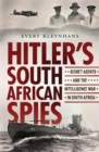 Hitler's South African Spies : Secret Agents and the Intelligence War in South Africa - Book