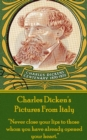 "Pictures From Italy, By Charles Dickens : ""Never close your lips to those whom you have already opened your heart."" - eBook"
