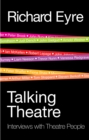 Talking Theatre : Interviews with Theatre People - eBook