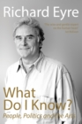 What Do I Know? : People, Politics and the Arts - eBook
