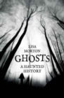 Ghosts : A Haunted History - Book