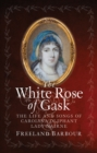 The White Rose of Gask : The Life and Songs of Carolina Oliphant, Lady Nairne - Book