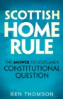 Scottish Home Rule : The Answer to Scotland's Constitutional Question - Book