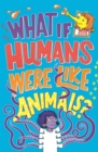 What If Humans Were Like Animals? - Book