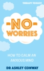 No Worries : How to calm an anxious mind - eBook