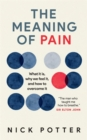 The Meaning of Pain : What it is, why we feel it, and how to overcome it - Book
