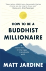 How to be a Buddhist Millionaire : 9 practical steps to being happy in a materialist world - Book
