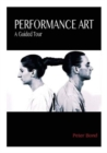Performance Art : A Guided Tour - Book