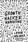 Growth Hacker Marketing : A Primer on the Future of PR, Marketing and Advertising - Book