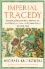 Imperial Tragedy : From Constantine's Empire to the Destruction of Roman Italy AD 363-568 - Book